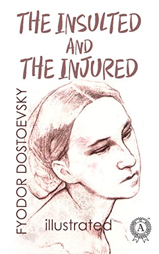 The Insulted and the Injured (illustrated): Russian Classics (Illustrated Classics Library)