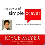 The Power of Simple Prayer: How to Talk with God about Everything | Joyce Meyer