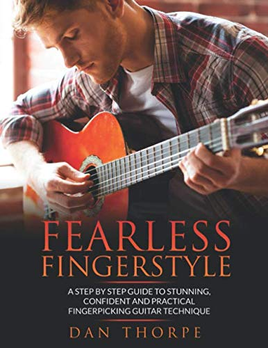 - Fearless Fingerstyle: A Step By Step Guide To Stunning, Confident And Practical Fingerpicking Guitar Technique