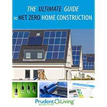 The Ultimate Guide to Net Zero Home Construction: An Essential Primer on Building a Net Zero Home