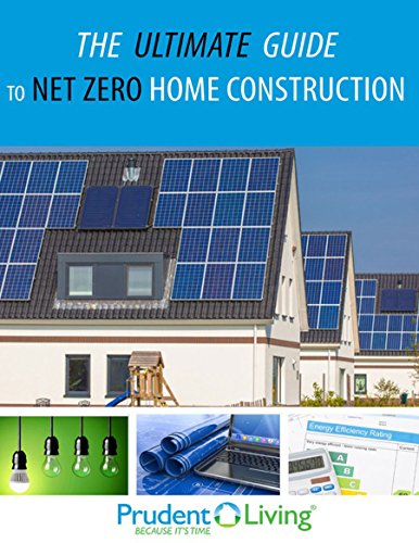 The Ultimate Guide to Net Zero Home Construction: An Essential Primer on Building a Net Zero Home (Zero Net)