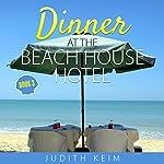 Dinner at the Beach House Hotel: The Beach House Hotel Series, Book 3 | Judith Keim