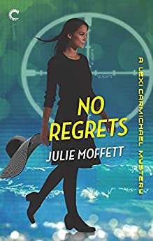 No Regrets: A Lexi Carmichael Mystery, Book Ten by [Moffett, Julie]