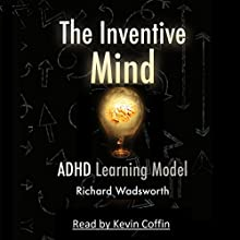 The Inventive Mind: The ADHD Learning Model, Book 1 Audiobook by Richard William Wadsworth Narrated by Kevin Coffin