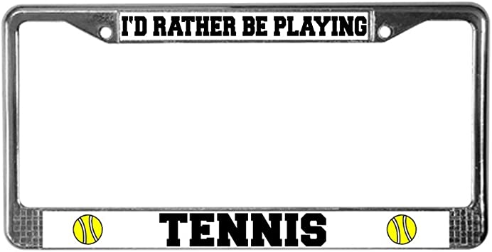 Id Rather BE Playing Tennis Chrome Metal Auto License Plate Frame Car Tag Holder
