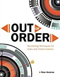 Out of Order: Storytelling Techniques for Video and Cinema Editors (Digital Video & Audio Editing Courses)