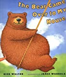 The Bear Came over to My House, Rick Walton, 0399234152