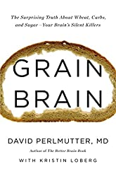 Grain Brain: The Surprising Truth about Wheat, Carbs,  and Sugar--Your Brain\'s Silent Killers
