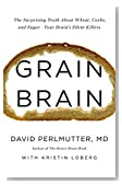 Grain Brain: The Surprising Truth about Wheat, Carbs, and Sugar-Your Brain's Silent Killers