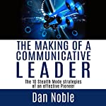 The Making of a Communicative Leader: The 10 Stealth Mode Strategies of an Effective Pioneer | Dan Noble
