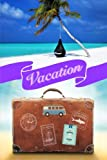Vacation: 6x9 Journal, Lined Paper - 100 Pages, Holiday Ocean Getaway Trip, Plan Your Beach Vacation Notebook