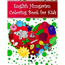English Hungarian Coloring Book For Kids: Bilingual dictionary over 300 pictures to color with fruits vegetables animals food family nature transportation sports household objects shapes colors insects holidays numbers. A fun way to learn vocabulary with illustrations and workbook practice space