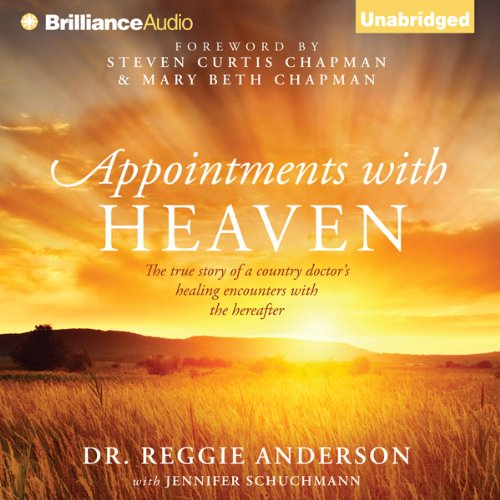 Appointments with Heaven: The True Story of a Country Doctor's Healing Encounters with the Hereafter cover