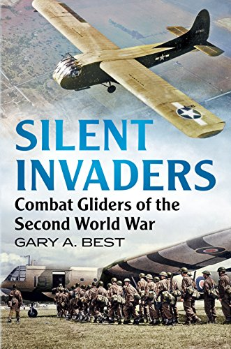 Silent Invaders: Combat Gliders of the Second World War (Silent Wings The American Glider Pilots Of Wwii)