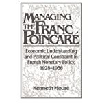 img - for [(Managing the Franc Poincare: Economic Understanding and Political Constraint in French Monetary Policy, 1928-1936 )] [Author: Kenneth Moure] [Jun-1991] book / textbook / text book