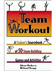 Team Workout: A Trainer's Sourcebook of 50 Team-Building Games and Activities