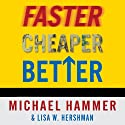 Faster Cheaper Better Audiobook by Michael Hammer, Lisa Hershman Narrated by George K. Wilson