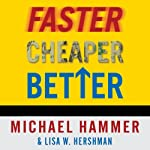 Faster Cheaper Better | Michael Hammer,Lisa Hershman