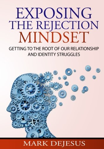Exposing The Rejection Mindset: Getting to the Root of Our Relationship and Identity Struggles pdf epub