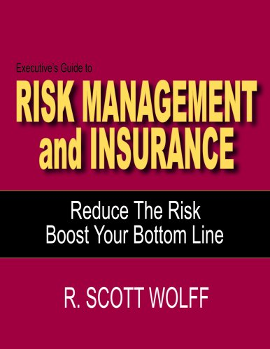 Executive's Guide to Risk Management and Insurance – Reduce The Risk/Boost Your Bottom Line Pdf