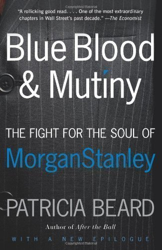 blue-blood-and-mutiny-the-fight-for-the-soul-of-morgan-stanley-by-beard-patricia-09-january-2009
