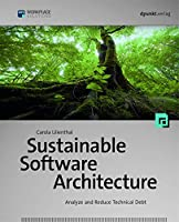 Sustainable Software Architecture: Analyze and Reduce Technical Debt Front Cover