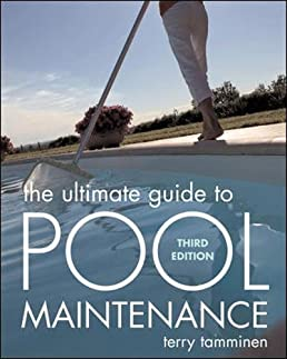 the ultimate guide to pool maintenance third edition terry rh amazon com pool maintenance guide for beginners pool maintenance guide for dummies