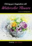 img - for Coloring your Imaginations with Watercolor Flowers: Grayscale Coloring Book/Adult Grayscale Coloring (Grayscale Coloring/Adult Coloring) book / textbook / text book