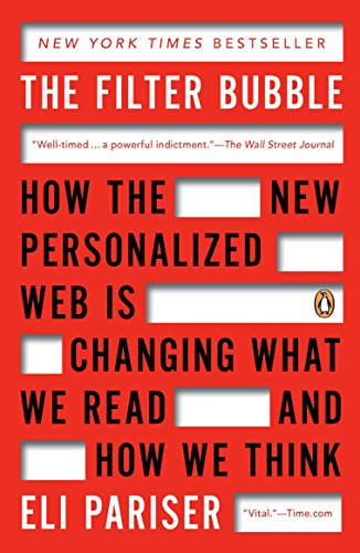 [BOOK] The Filter Bubble: How the New Personalized Web Is Changing What We Read and How We Think<br />W.O.R.D