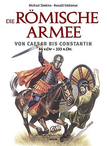 Die römische Armee von Caesar bis Constantin (44 v. Chr. - 333 n. Chr.)