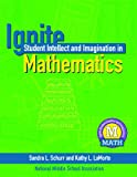 Ignite Student Intellect and Imagination in Mathematics, Sandra Schurr and Kathy LaMorte, 1560901985