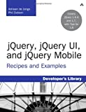 jQuery, jQuery UI, and jQuery Mobile: Recipes and Examples (Developer's Library)