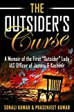 "The Outsider's Curse : A Memoir of the First ""Outsider"" Lady IAS Officer of Jammu & Kashmir"