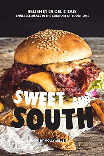 Sweet and South: Relish in 25 Delicious Tennessee Meals in the Comfort of your Home