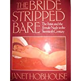 The Bride Stripped Bare: Artist and the Nude in the Twentieth Century by Janet Hobhouse (1-Jan-1988) Hardcover