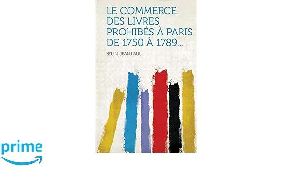 Le Commerce Des Livres Prohibes A Paris De 1750 A 1789