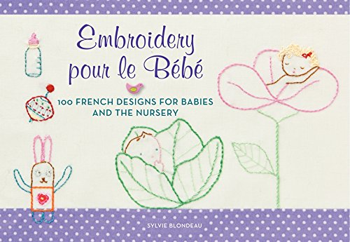 Download Embroidery pour le Bebe: 100 French Designs for Babies and the Nursery pdf epub