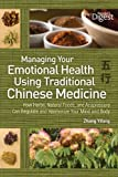 Managing Your Emotional Health Using Traditional Chinese Medicine, Zhang Yifang, 1606521624