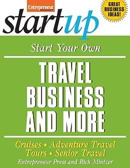 Start Your Own Travel Business: Cruises, Adventure Travel, Tours, Senior Travel (StartUp Series) by [Press, Entrepreneur]