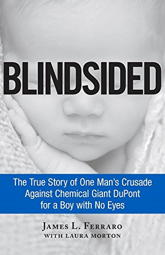 Book cover from Blindsided: The True Story of One Mans Crusade Against Chemical Giant DuPont for a Boy with No Eyesby James L. Ferraro