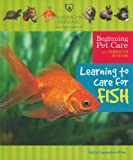 Learning to Care for Fish (Beginning Pet Care With American Humane)