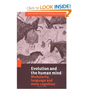 Evolution and the Human Mind: Modularity, Language and Meta-Cognition Andrew Chamberlain, Peter Carruthers