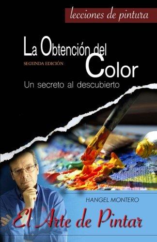 La Obtencion del Color: Un secreto al descubierto (El Arte de Pintar) (Volume 1) (Spanish Edition) [Miguel Angel Lopez Montero - Hangel Montero] (Tapa Blanda)