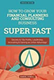 img - for How To Grow Your Financial Planners and Consulting Business SUPER FAST: Secrets to 10x Profits, Leadership, Innovation & Gaining an Unfair Advantage book / textbook / text book
