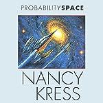 Probability Space: Probability Trilogy, Book 3 | Nancy Kress