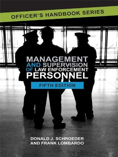 Officer's Handbook Series: Management and Supervision of Law Enforcement Personnel (2013, fifth 5th Edition) Paperback - By Donald Schroeder and Frank Lombardo