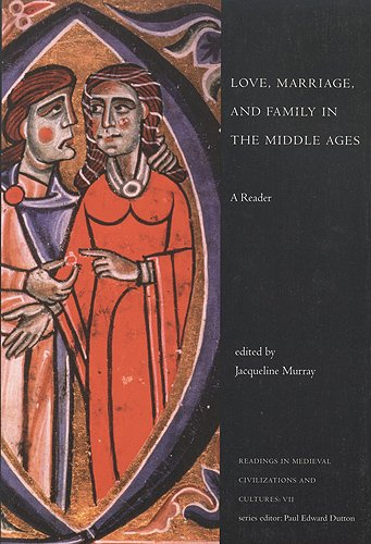 Love, Marriage, and Family in the Middle Ages: A Reader (Readings in Medieval Civilizations and Cultures)
