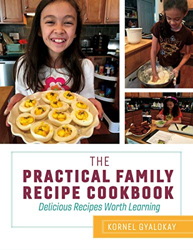 The Practical Family Recipe Cookbook: Delicious Recipes Worth Learning by Kornel Gyalokay