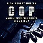 Manhunt: Cop Series, Book 1 | Liam Robert Mullen
