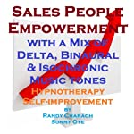 Salespeople Empowerment - with a Mix of Delta Binaural Isochronic Tones: Three-in-One Legendary Hypnotherapy Session | Randy Charach,Sunny Oye